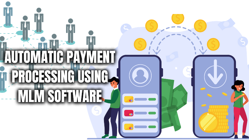 Automatic Payment Processing Using MLM Software