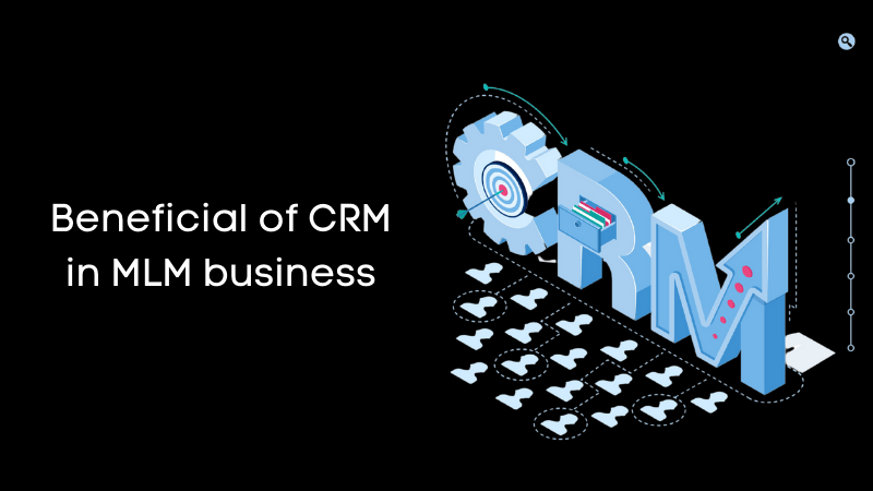 Beneficial of CRM in MLM business