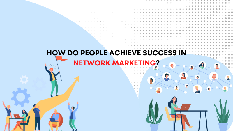 How Do People Achieve Success in Network Marketing