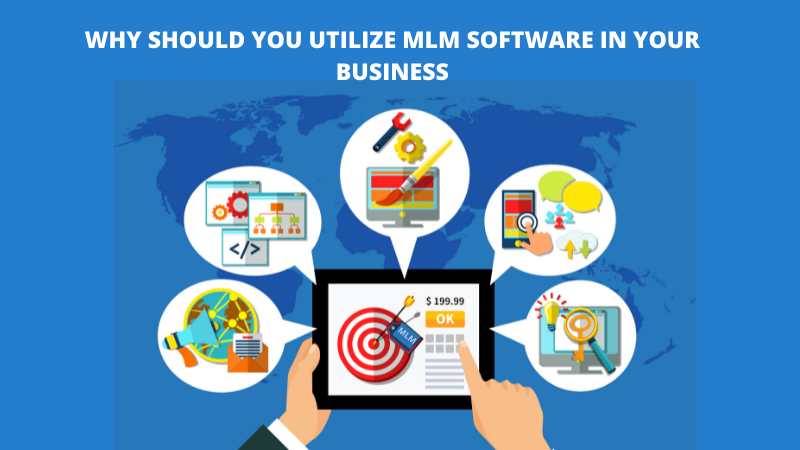 Why should you utilize MLM software in your business
